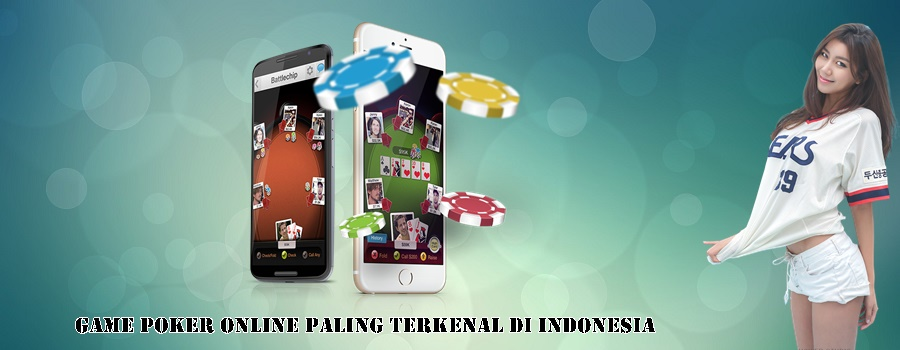 Game Poker Online Paling Terkenal Di Indonesia